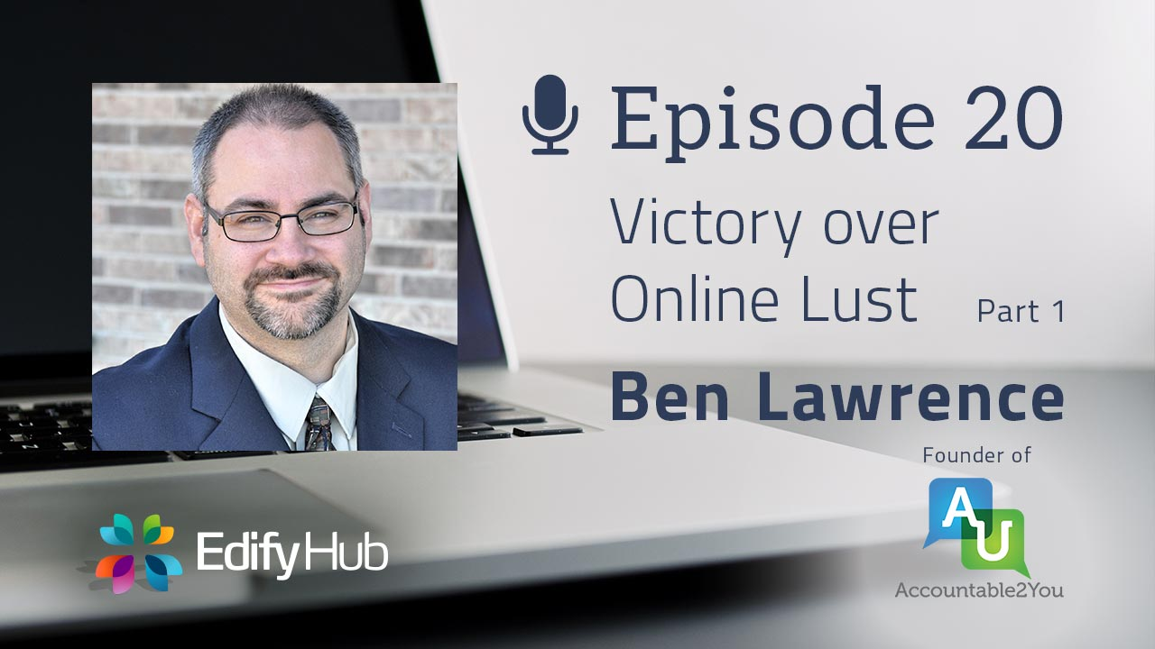 LUP020 - Victory Over Online Lust: Ben Lawrence, Part 1